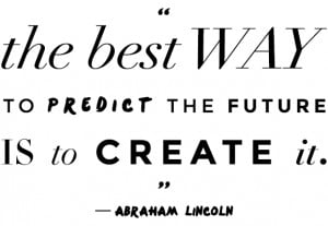 Motivational Career Quote by Abraham Lincoln - Best Way to Predict the ...