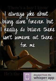 always joke about being alone forever but I really do believe there ...