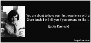You are about to have your first experience with a Greek lunch. I will ...