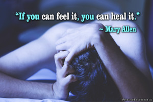 """Inspirational Quote: """"If you can feel it, you can heal it."""" ~ Mary ..."""