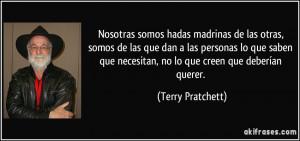 ... que necesitan, no lo que creen que deberían querer. (Terry Pratchett
