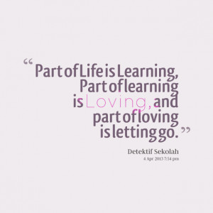 Quotes Picture: part of life is learning, part of learning is loving ...
