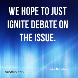 We hope to just ignite debate on the issue
