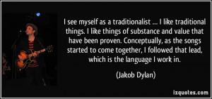 see myself as a traditionalist … I like traditional things. I like ...