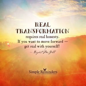 Real transformation requires real honesty. If you want to move forward ...