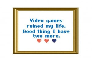 Embroidery: Video Game Funny Quote Cross Stitch
