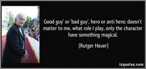 Good guy' or 'bad guy', hero or anti hero; doesn't matter to me, what ...