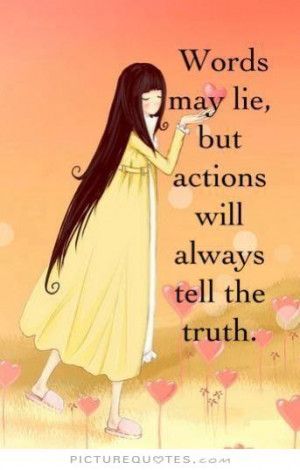 ... may lie, but actions will always tell the truth. Picture Quote #1