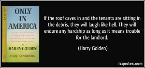 ... hardship as long as it means trouble for the landlord. - Harry Golden