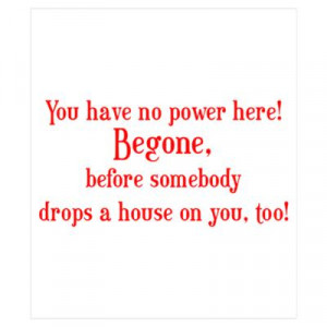 CafePress > Wall Art > Posters > Wizard of Oz Quote Begone! Poster