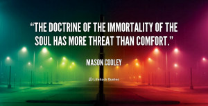 The doctrine of the immortality of the soul has more threat than ...