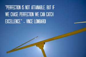 Vince Lombardi~ catch excellence...