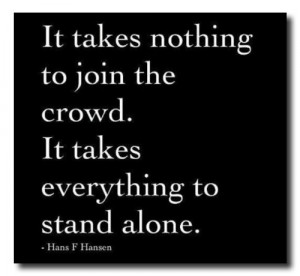 It takes nothing to join the crowed.