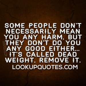 Some people don't necessarily mean you any harm, but they don't do you ...