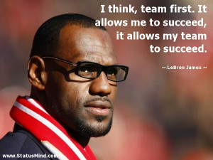 ... it allows my team to succeed. - LeBron James Quotes - StatusMind.com