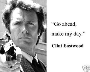 Clint-Eastwood-Dirty-Harry-go-ahead-make-my-day-Quote-8-x-10-Photo ...