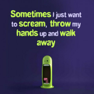 Confess - Sometimes I just want to scream, throw my hands up and ...