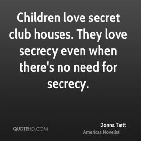 Children love secret club houses. They love secrecy even when there's ...