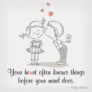 Your heart often knows things before your mind does.