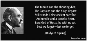 The tumult and the shouting dies; The Captains and the Kings depart ...