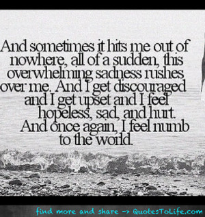 ... feel hopeless, sad, and hurt. And once again, I feel numb to the world