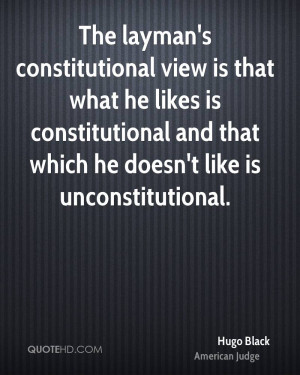 The layman's constitutional view is that what he likes is ...