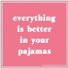 pajamas. One of the perks of work at home moms is being able to work ...