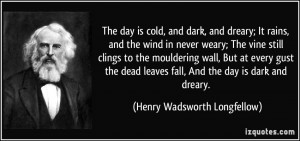 The day is cold, and dark, and dreary; It rains, and the wind in never ...