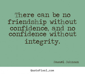 Friendship quote - There can be no friendship without confidence, and ...