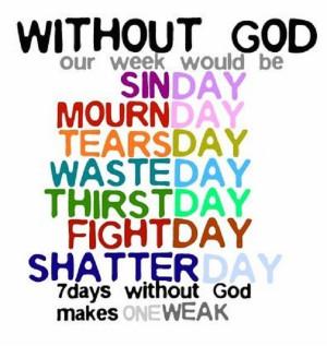 weak without god 7 days without god makes one weak