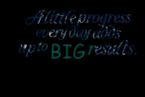 Quotes Picture: a little progress every day adds up to big results
