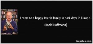 came to a happy Jewish family in dark days in Europe. - Roald ...