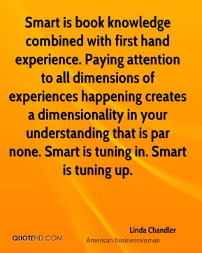 Chandler - Smart is book knowledge combined with first hand experience ...