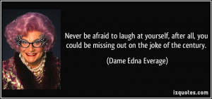 Never be afraid to laugh at yourself, after all, you could be missing ...