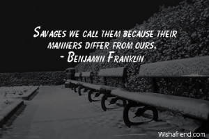 manners-Savages we call them because their manners differ from ours.