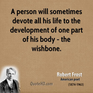 person will sometimes devote all his life to the development of one ...