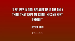 quote-Jessica-Hahn-i-believe-in-god-because-he-is-17092.png
