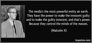 ... power. Because they control the minds of the masses. - Malcolm X