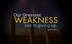 Inspirational quotes - Our greatest weakness lies in giving up