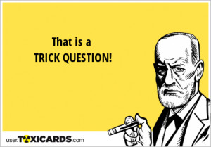 That is a TRICK QUESTION!