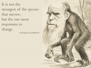 It is not the strongest of the species that survive, but the one most ...