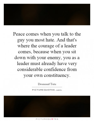 Peace comes when you talk to the guy you most hate. And that's where ...