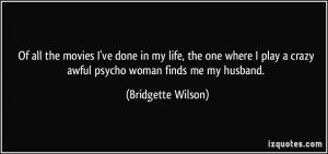 ... crazy awful psycho woman finds me my husband. - Bridgette Wilson