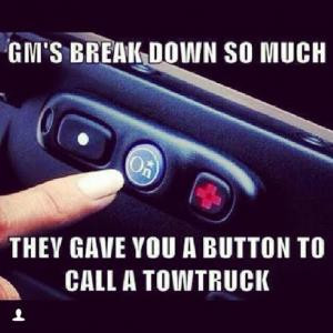 Gm's break down so muchThey gave you a button to call a tow truck