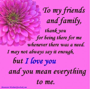 my friends nd family, thank you for being there for me whenever there ...