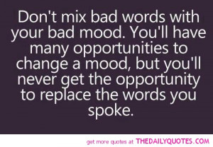 Don't Mix Bad Words With Your bad Mood. You'll Have Many