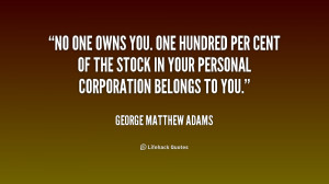 quote George Matthew Adams no one owns you one hundred per 245267 png