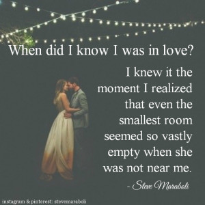 When did I know I was in love? I knew it the moment I realized that ...