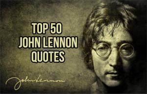Top 50 John Lennon Quotes