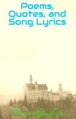 Poems, Quotes, and Song Lyrics